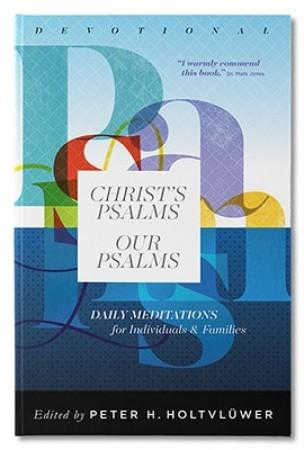 Christ's Psalms, Our Psalms: Devotional